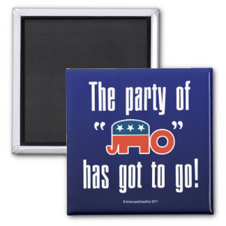 The Party of No Has Got To Go! Square Magnet