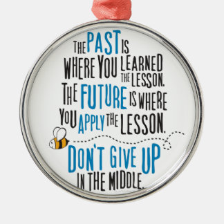 """The past is where you learned the lesson..."" Silver-Colored Round Decoration"