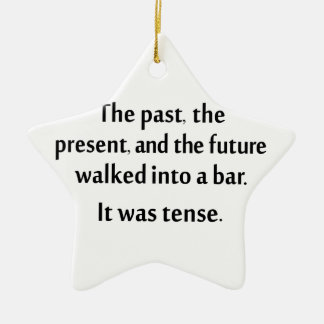 The past, present, and future walked into a bar... ornaments