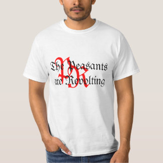 The Peasants are Revolting T-Shirt
