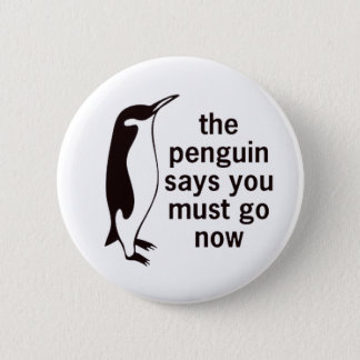 The Penguin Says You Must Go Now Button