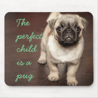 The perfect child  is a pug mouse pad