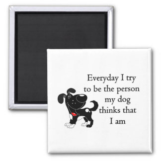 The person my dog thinks that I am Square Magnet