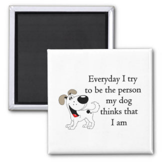 The person my dog thinks that I am Refrigerator Magnets