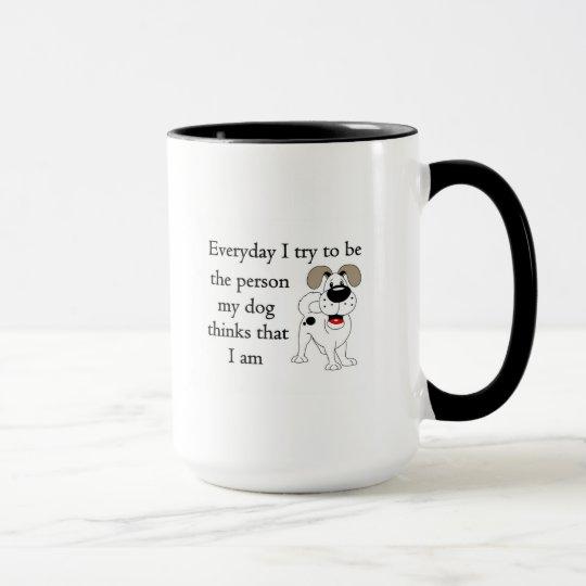 The person my dog thinks that I am Mug