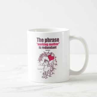 """""""The phrase """"working to mother"""" is redundant"""" Coffee Mug"""