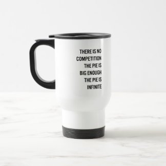 The Pie Is Big Enough Metaphysical New Age Quote Stainless Steel Travel Mug