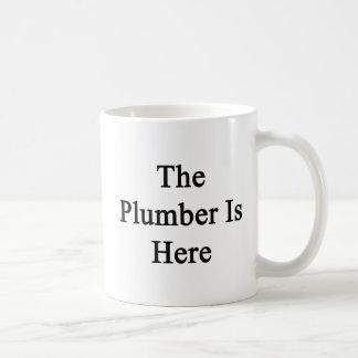 The Plumber Is Here Coffee Mugs