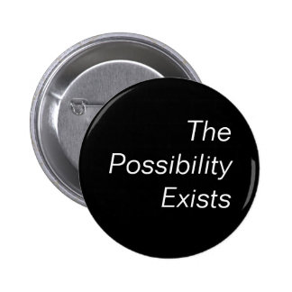 The Possibility Exists 6 Cm Round Badge