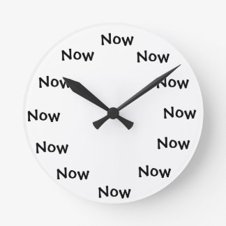 "The Present monment... ""NOW"" Round Clock"