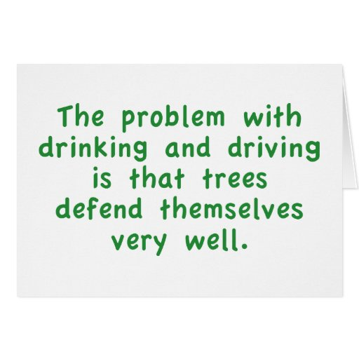 The Problem With Drinking And Driving Is That Tree Cards