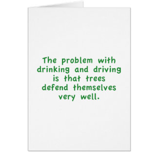 The Problem With Drinking And Driving Is That Tree Greeting Card