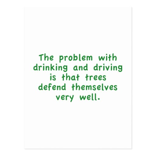 The Problem With Drinking And Driving Is That Tree Postcards