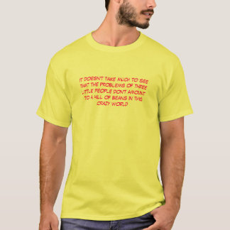 The Problems of Three Little People T-Shirt