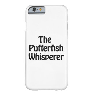 the pufferfish whisperer barely there iPhone 6 case