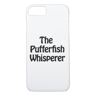 the pufferfish whisperer iPhone 7 case