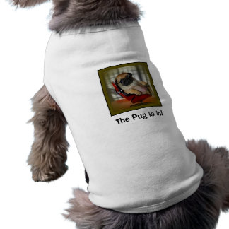 The Pug is in! Pet Tshirt