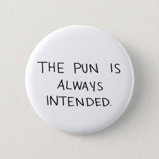 The Pun is Always Intended 6 Cm Round Badge