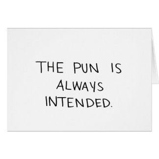 The Pun is Always Intended Card