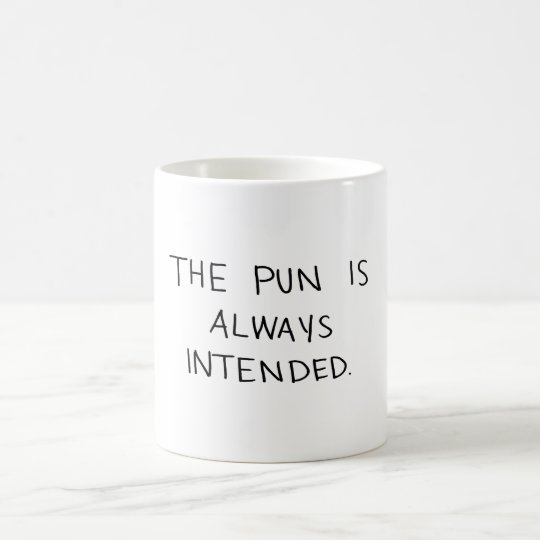 The Pun is Always Intended Coffee Mug