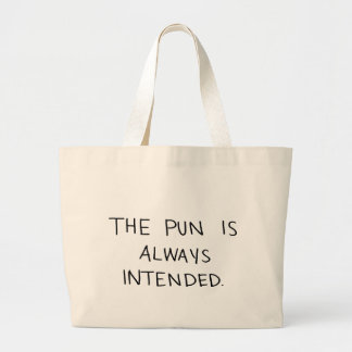 The Pun is Always Intended Large Tote Bag