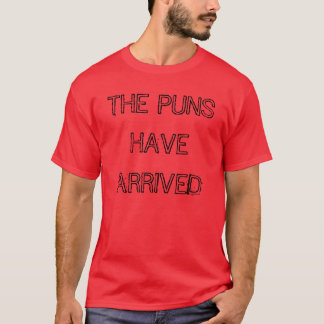 """The Puns Have Arrived"" t-shirt"