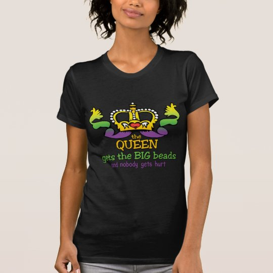 The Queen gets the BIG beads T-Shirt