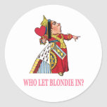 "THE QUEEN OF HEARTS ASKS, ""WHO LET BLONDIE IN?"" ROUND STICKER"