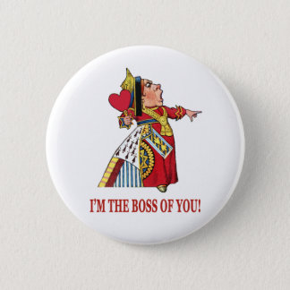 THE QUEEN OF HEARTS DECLARES, I'M THE BOSS OF YOU! 6 CM ROUND BADGE
