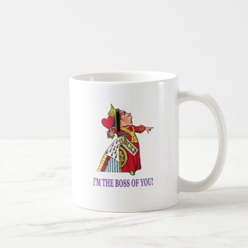 """The Queen of Hearts, """"I'm the boss of you!"""" Mugs"""