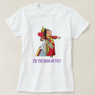 """The Queen of Hearts, """"I'm the boss of you!"""" T-Shirt"""