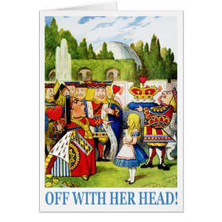 "The Queen of Hearts shouts ""Off with her head!"" Card"