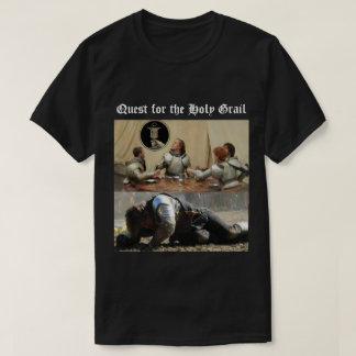 The quest for the holy Grail Shirts