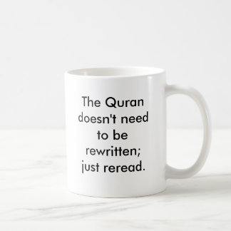 The Quran doesn't need to be rewritten; just re... Basic White Mug