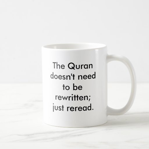 The Quran doesn't need to be rewritten; just re... Mug