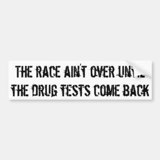 The race ain't over until the drug tests come back bumper sticker