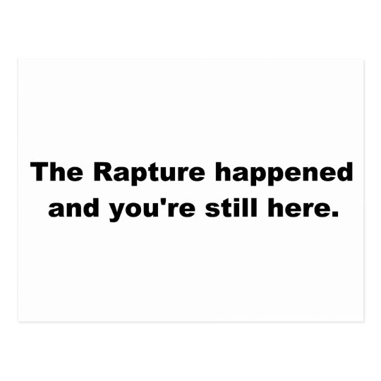 The Rapture happened and you're still here. Postcard