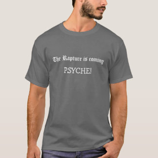 The Rapture is coming... PSYCHE! T-Shirt