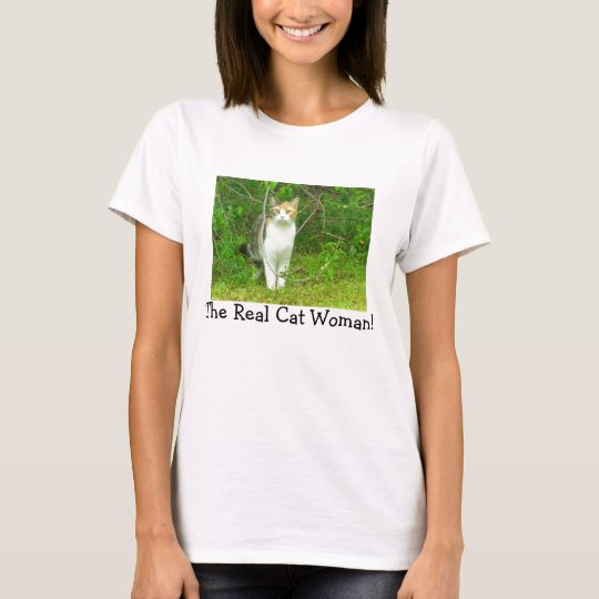 The Real Cat Woman! T-Shirt