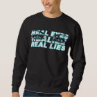 The Real Eyes Realise Real Lies Sweatshirt