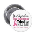 The Real Ones Tried to Kill Me - Breast Cancer Button