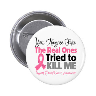 The Real Ones Tried to Kill Me - Breast Cancer 6 Cm Round Badge