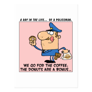 The reason cops go to donut shops postcard