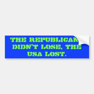 The Republicans didn t lose the USA LOST Bumper Sticker
