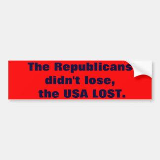 The Republicans didn't lose, the USA LOST. Bumper Sticker