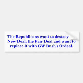 The Republicans want to destroy the New Deal Bumper Sticker