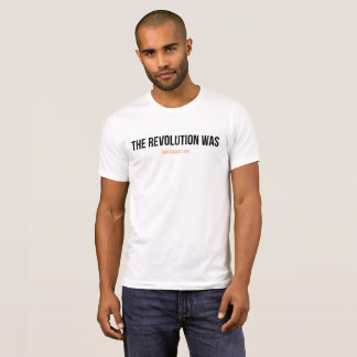 The Revolution Was T-Shirt