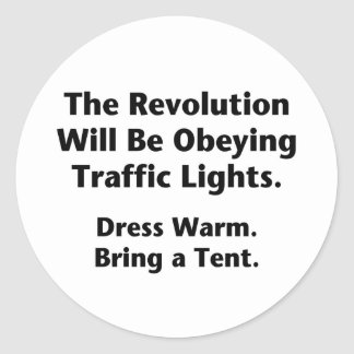 The Revolution Will Be Obeying Traffic Lights. Round Sticker