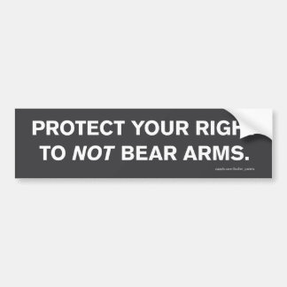 """""""The Right *Not* To Bear Arms"""" Bumper Sticker"""