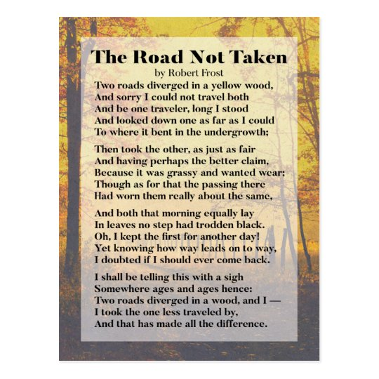 paraphrased the road nto taken by robert frost 'the road not taken' is written by one of the famous poet, robert frost robert was an american poet and he is well known for depicting rural life situations into poetic forms.